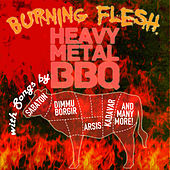 Burning Flesh: Heavy Metal Bbq with Songs by Sabaton, Dimmu Borgir, Aris, Kadavar and Many More! by Various Artists