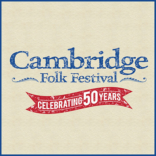 Cambridge Folk Festival - Celebrating 50 Years by Various Artists
