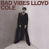 Bad Vibes by Lloyd Cole