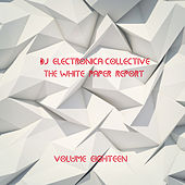 DJ Electronica Collective: The White Paper Report, Vol. 18 by Various Artists