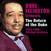 The Return of the Duke: 1953-1956 Chicago Sessions (Bonus Track Version) by Duke Ellington