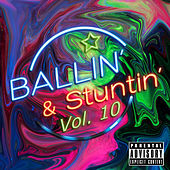Ballin' & Stuntin' Vol. 10 by Various Artists