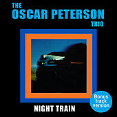 The Oscar Peterson Trio: Night Train (Bonus Track Version) by Oscar Peterson