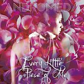 Every Little Piece of Me by Andromeda