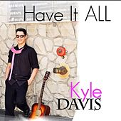 Have It All by Kyle  Davis