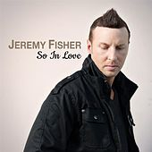So in Love by Jeremy Fisher