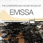 The Underground House Sound of Eivissa, Vol. 1 by Various Artists