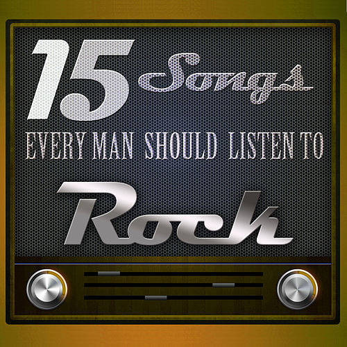 15 Songs Every Man Should Listen To: Rock by Various Artists