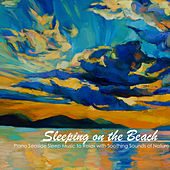 Sleeping On the Beach - Piano Seaside Sleep Music to Relax with Soothing Sounds of Nature by Sleep Music On the Beach