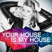Your House Is My House 2014 (The Vocal, Daft and Dirty Dance Collection) by Various Artists