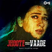 Jhoote Tere Vaade (Heart Breaking Songs) by Various Artists