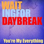 You're My Everything by Waiting for Daybreak