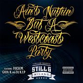 Ain't Nuthin' but a Westcoast Party (feat. DJ K.I.P, Gaya-K & Foesum) by StiLL G