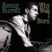 Why Was I Born by Kenny Burrell