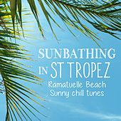 Sunbathing in St Tropez - Ramatuelle Beach Sunny Chill Tunes by Various Artists