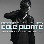 Before I'm Yours by Cole Plante