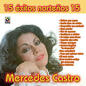 Mercedes Castro - 15 Exitos Norteños by Mercedes Castro