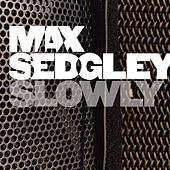 Slowly by Max Sedgley