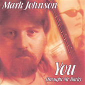 YOU (Brought Me Back) by Mark Johnson