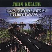 Hard Luck Highway by John Keller