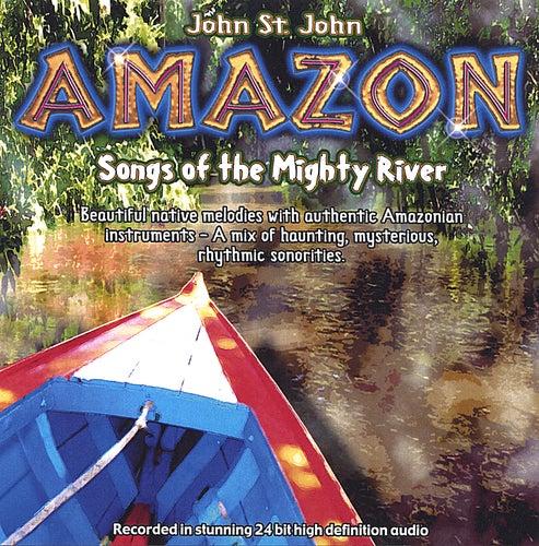 Amazon - songs of the mighty river by John St. John