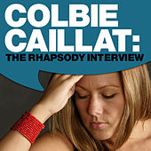 Colbie Caillat: The Rhapsody Interview by Colbie Caillat