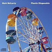 Plastic Disposable by Matt Mclarty
