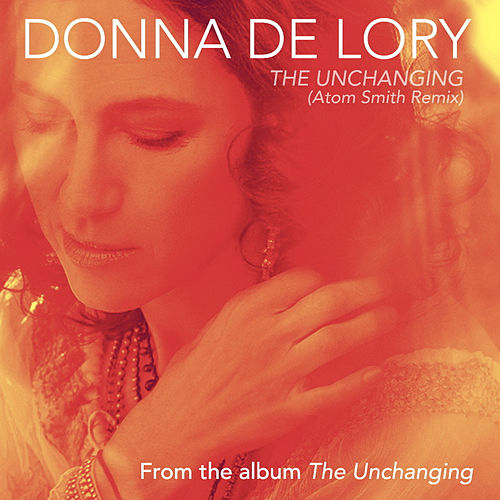 The Unchanging (Atom Smith Remix) by Donna De Lory