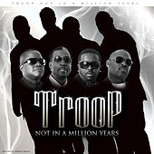 Not in a Million Years by Troop