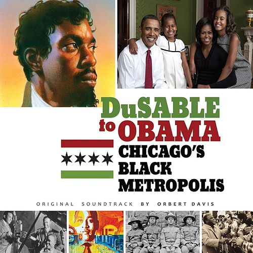 DuSable to Obama: Chicago's Black Metropolis (Original Sountrack) by Orbert Davis