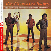 All About Love, Who's Gonna Make the First Move? (Digitally Remastered) by Ray, Goodman & Brown