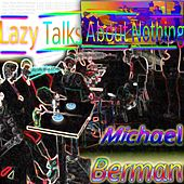Lazy Talks About Nothing by Michael Berman