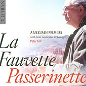 La Fauvette Passirenette: A Messiaen Premiere, With Birds, Landscapes & Homages by Peter Hill
