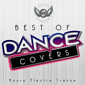 Best of Dance Covers House Electro Trance by Various Artists
