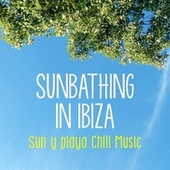 Sunbathing in Ibiza - Sun y Playa Chill Music by Various Artists