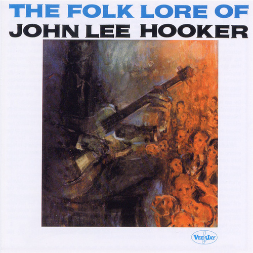 The Folk Lore of John Lee Hooker by John Lee Hooker