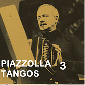 Piazzolla Tangos 3 by Astor Piazzolla