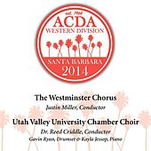 2014 American Choral Directors Association, Western Division (ACDA): Westminster Chorus & Utah Valley University Chamber Choir [Live] by Various Artists