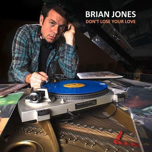 Don't Lose Your Love by Brian Jones