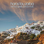 Horos Tou Zorba - Famous Greek Dance Music Like Zeibekikos, Sirtaki Dance, Skali Kale Mou Skali, Kritikos Horos, Zorba the Greek, And More! by Various Artists