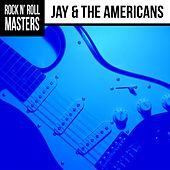 Rock n' Roll Masters: Jay & The Americans by Jay & The Americans