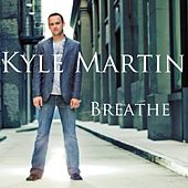 Breathe by Kyle Martin