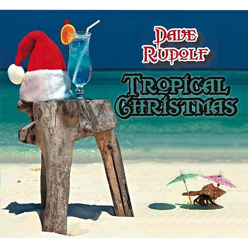 Tropical Christmas by Dave Rudolf