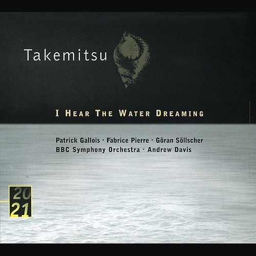 Takemitsu: I Hear The Water Dreaming by Patrick Gallois