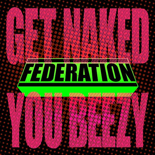 Get Naked You Beezy by Federation (Rap)