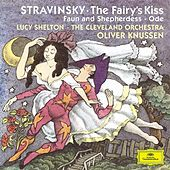 Stravinsky: The Fairy's Kiss; Faun and Shepherdess op. 2; Ode Elegiacal Chant in three parts for orchestra (1943) by Various Artists