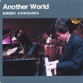 Another World by SHIGEKI KAWAHARA