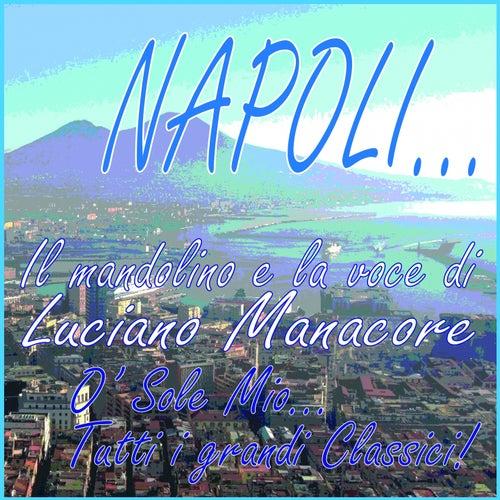 NAPOLI...  Il mandolino e la voce di Luciano Manacore (O' sole mio...tutti i grandi classici!) by Luciano Manacore