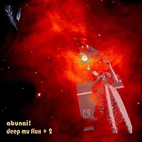 Deep Mu Flux + 2 by Abunai!