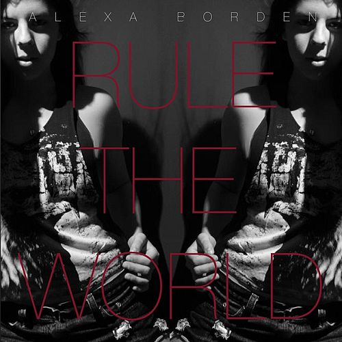 Rule the World- EP by Alexa Borden